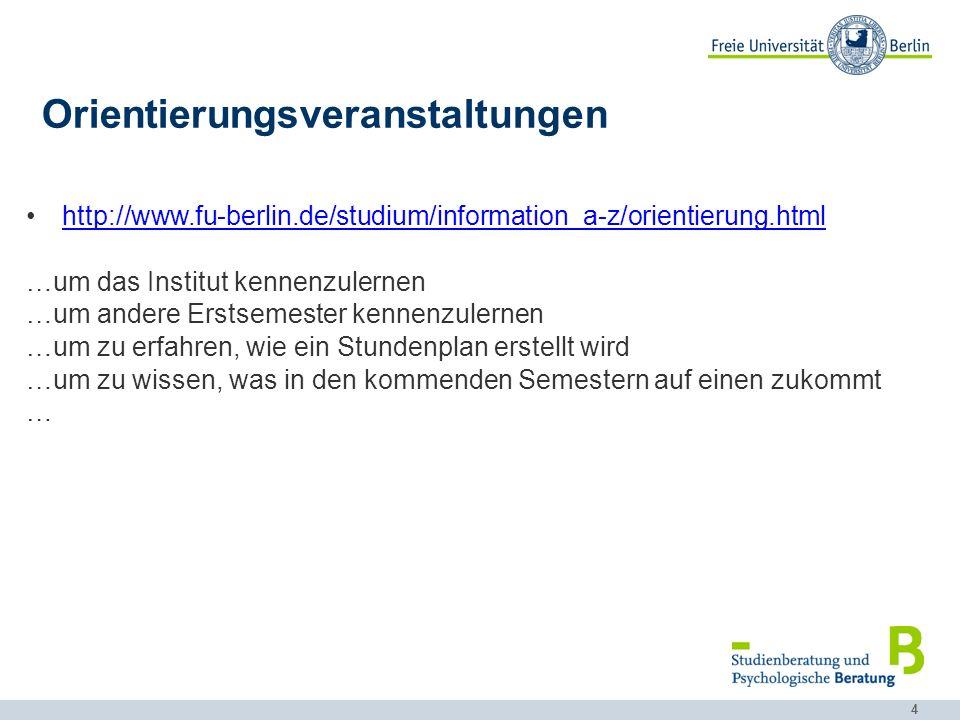 4 Orientierungsveranstaltungen http://www.fu-berlin.de/studium/information_a-z/orientierung.html …um das Institut kennenzulernen …um andere Erstsemest