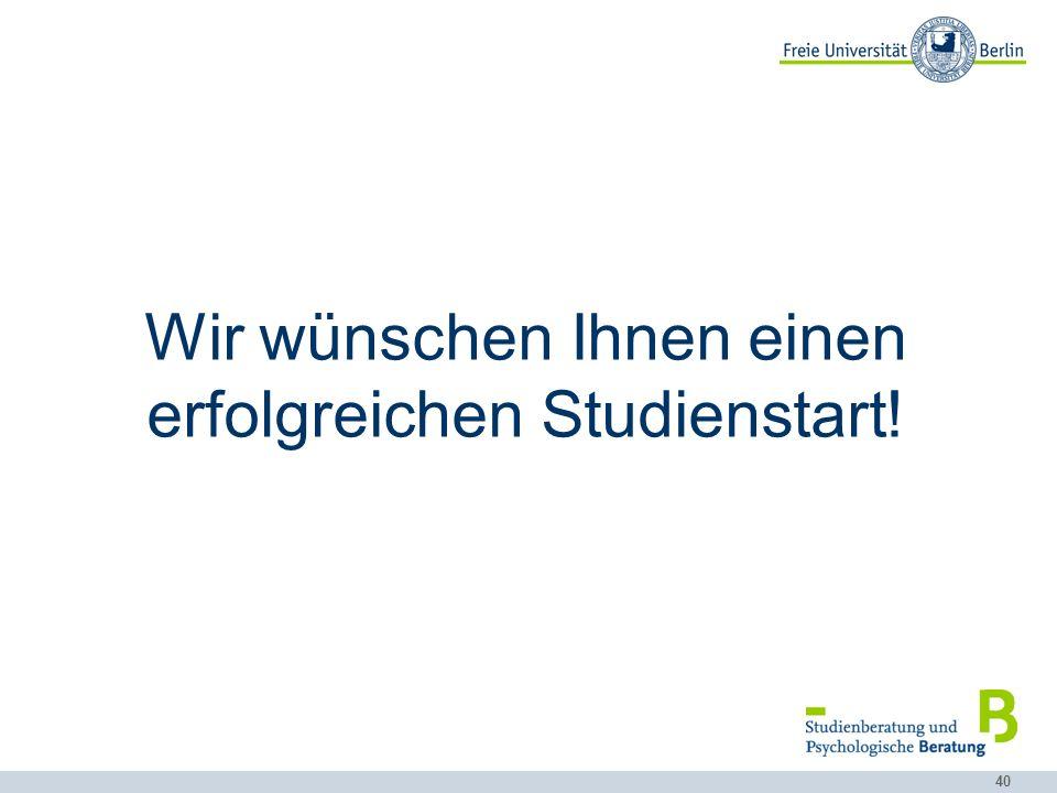 40 Wir wünschen Ihnen einen erfolgreichen Studienstart!