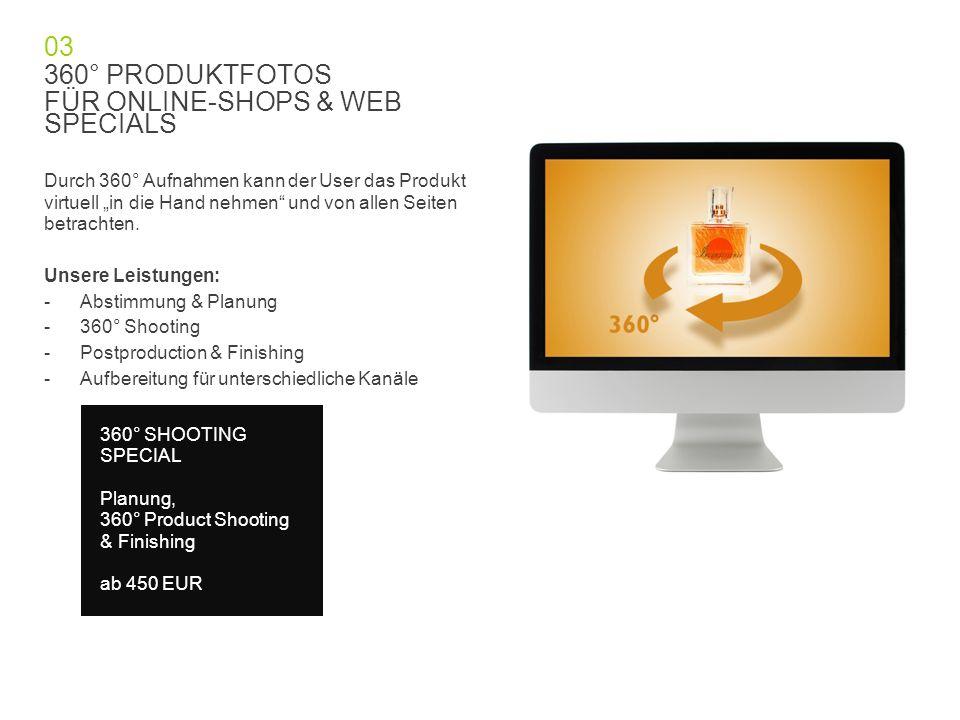 """03 360° PRODUKTFOTOS FÜR ONLINE-SHOPS & WEB SPECIALS Durch 360° Aufnahmen kann der User das Produkt virtuell """"in die Hand nehmen und von allen Seiten betrachten."""