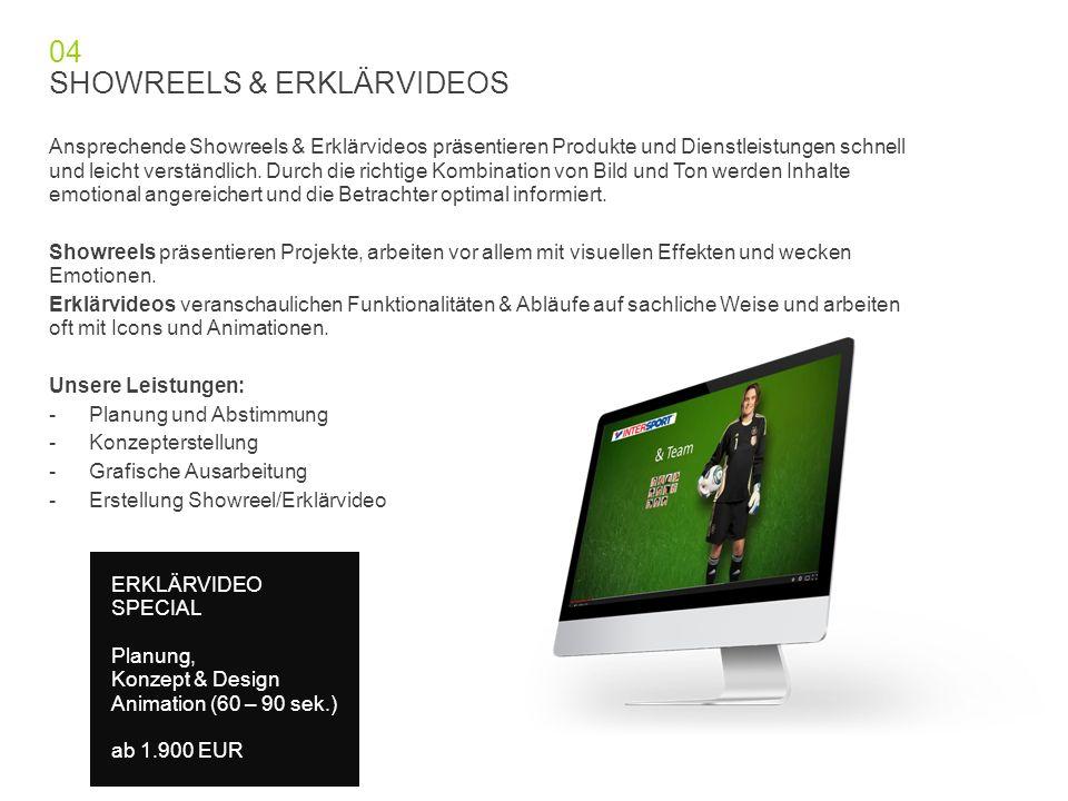 04 SHOWREELS & ERKLÄRVIDEOS Ansprechende Showreels & Erklärvideos präsentieren Produkte und Dienstleistungen schnell und leicht verständlich.