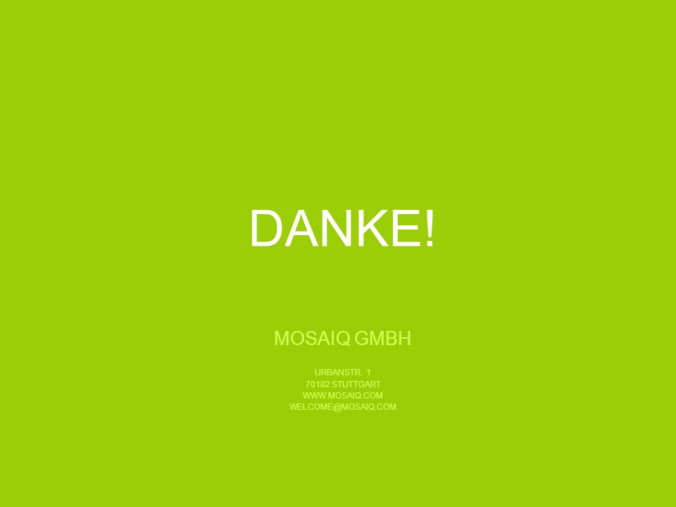 DANKE! MOSAIQ GMBH URBANSTR. 1 70182 STUTTGART WWW.MOSAIQ.COM WELCOME@MOSAIQ.COM