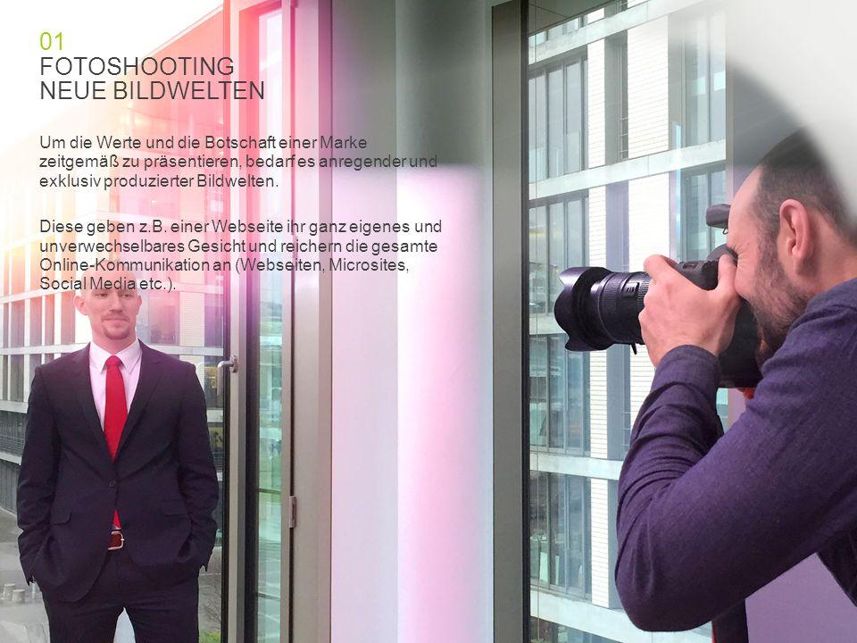 01 FOTOSHOOTING NEUE BILDWELTEN Um die Werte und die Botschaft einer Marke zeitgemäß zu präsentieren, bedarf es anregender und exklusiv produzierter Bildwelten.