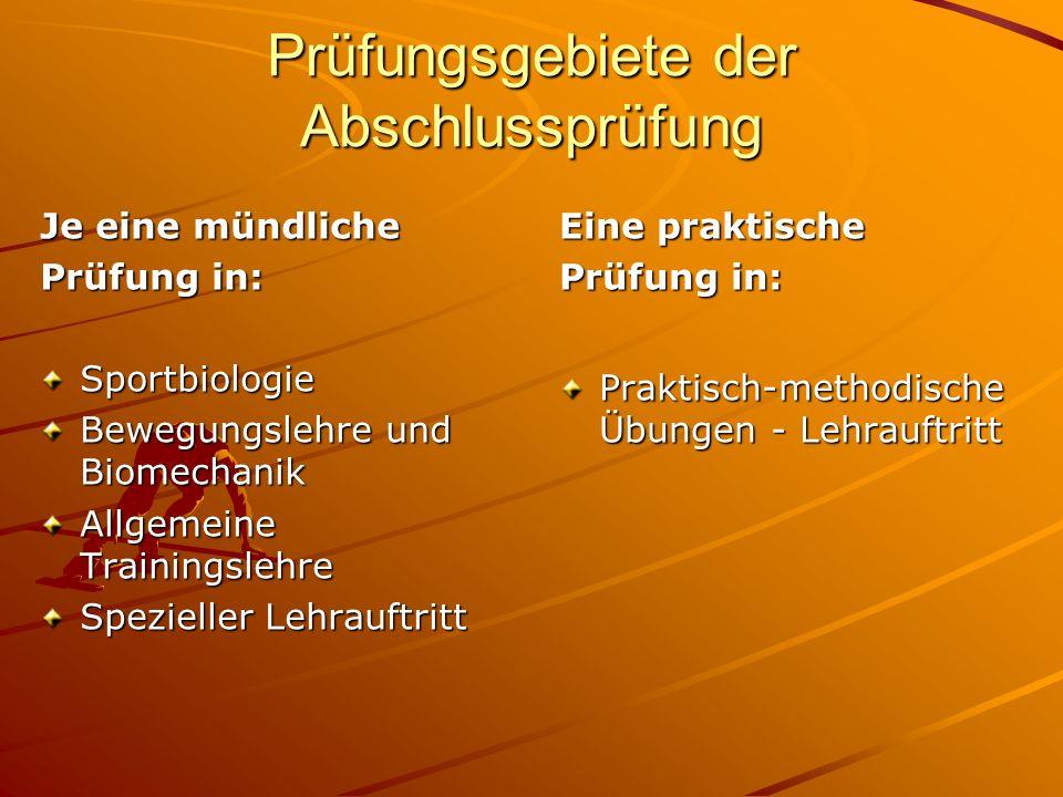 Prüfungsgebiete der Abschlussprüfung Je eine mündliche Prüfung in: Sportbiologie Bewegungslehre und Biomechanik Allgemeine Trainingslehre Spezieller L