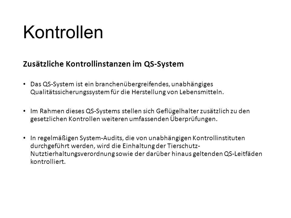 Kontrollen Zusätzliche Kontrollinstanzen im QS-System Das QS-System ist ein branchenübergreifendes, unabhängiges Qualitätssicherungssystem für die Herstellung von Lebensmitteln.