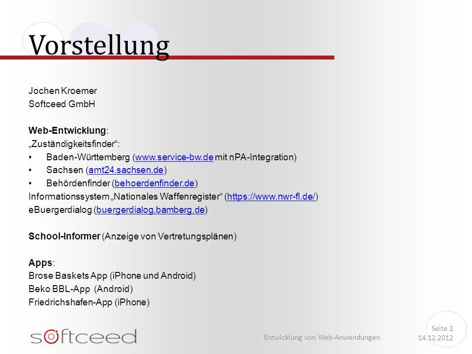 """Jochen Kroemer Softceed GmbH Web-Entwicklung: """"Zuständigkeitsfinder : Baden-Württemberg (www.service-bw.de mit nPA-Integration)www.service-bw.de Sachsen (amt24.sachsen.de)amt24.sachsen.de Behördenfinder (behoerdenfinder.de)behoerdenfinder.de Informationssystem """"Nationales Waffenregister (https://www.nwr-fl.de/)https://www.nwr-fl.de/ eBuergerdialog (buergerdialog.bamberg.de)buergerdialog.bamberg.de School-Informer (Anzeige von Vertretungsplänen) Apps: Brose Baskets App (iPhone und Android) Beko BBL-App (Android) Friedrichshafen-App (iPhone) Vorstellung Entwicklung von Web-Anwendungen Seite 2 14.12.2012"""