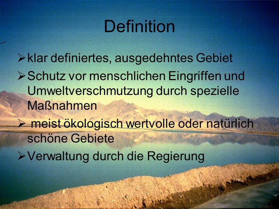 Definition  klar definiertes, ausgedehntes Gebiet  Schutz vor menschlichen Eingriffen und Umweltverschmutzung durch spezielle Maßnahmen  meist ökol