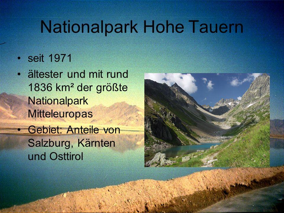 Nationalpark Hohe Tauern seit 1971 ältester und mit rund 1836 km² der größte Nationalpark Mitteleuropas Gebiet: Anteile von Salzburg, Kärnten und Ostt