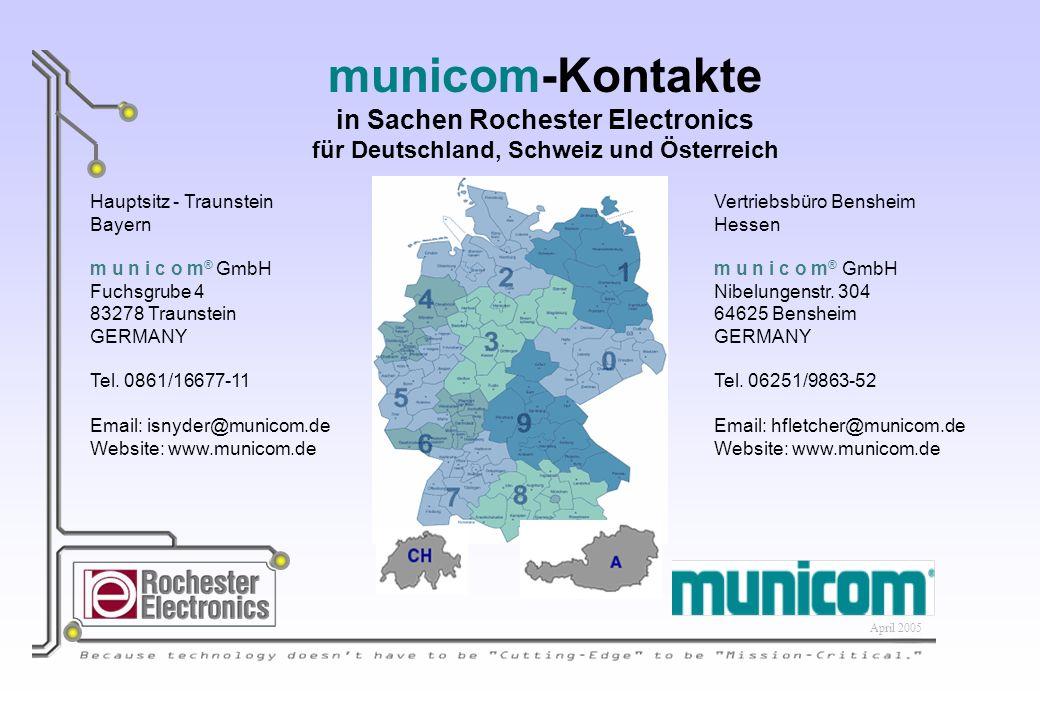 municom-Kontakte in Sachen Rochester Electronics für Deutschland, Schweiz und Österreich Hauptsitz - Traunstein Bayern m u n i c o m ® GmbH Fuchsgrube 4 83278 Traunstein GERMANY Tel.