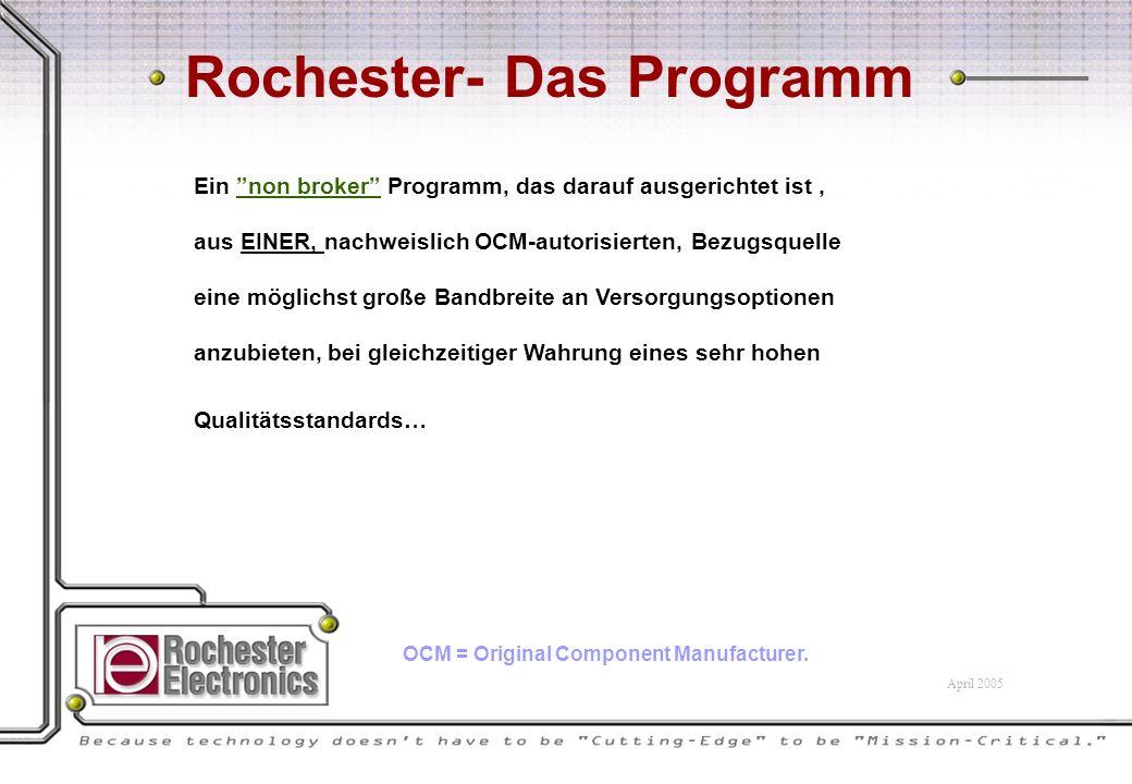 Rochester- Das Programm Ein non broker Programm, das darauf ausgerichtet ist, aus EINER, nachweislich OCM-autorisierten, Bezugsquelle eine möglichst große Bandbreite an Versorgungsoptionen anzubieten, bei gleichzeitiger Wahrung eines sehr hohen Qualitätsstandards… OCM = Original Component Manufacturer.
