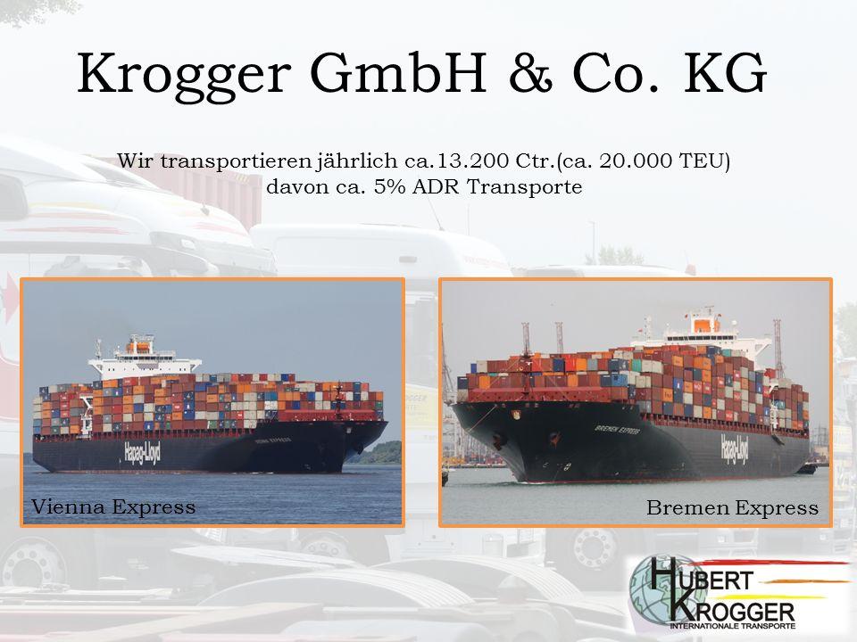 Krogger GmbH & Co. KG Wir transportieren jährlich ca.13.200 Ctr.(ca. 20.000 TEU) davon ca. 5% ADR Transporte Vienna Express Bremen Express