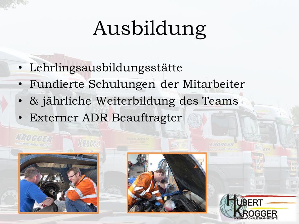 Ausbildung Lehrlingsausbildungsstätte Fundierte Schulungen der Mitarbeiter & jährliche Weiterbildung des Teams Externer ADR Beauftragter