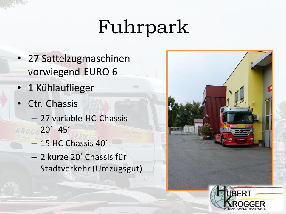 Fuhrpark 27 Sattelzugmaschinen vorwiegend EURO 6 1 Kühlauflieger Ctr. Chassis – 27 variable HC-Chassis 20´- 45´ – 15 HC Chassis 40´ – 2 kurze 20´ Chas