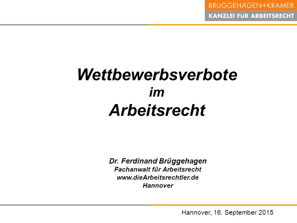 Hannover, den 07. November 2008 Hannover, 16. September 2015 Wettbewerbsverbote im Arbeitsrecht Dr. Ferdinand Brüggehagen Fachanwalt für Arbeitsrecht