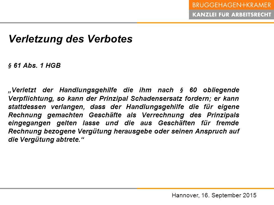 """Hannover, den 07. November 2008 Hannover, 16. September 2015 Verletzung des Verbotes § 61 Abs. 1 HGB """"Verletzt der Handlungsgehilfe die ihm nach § 60"""