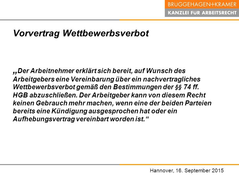 """Hannover, den 07. November 2008 Hannover, 16. September 2015 Vorvertrag Wettbewerbsverbot """" Der Arbeitnehmer erklärt sich bereit, auf Wunsch des Arbei"""