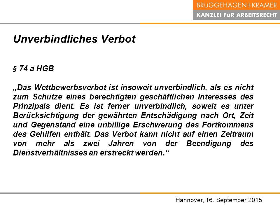 """Hannover, den 07. November 2008 Hannover, 16. September 2015 Unverbindliches Verbot § 74 a HGB """"Das Wettbewerbsverbot ist insoweit unverbindlich, als"""