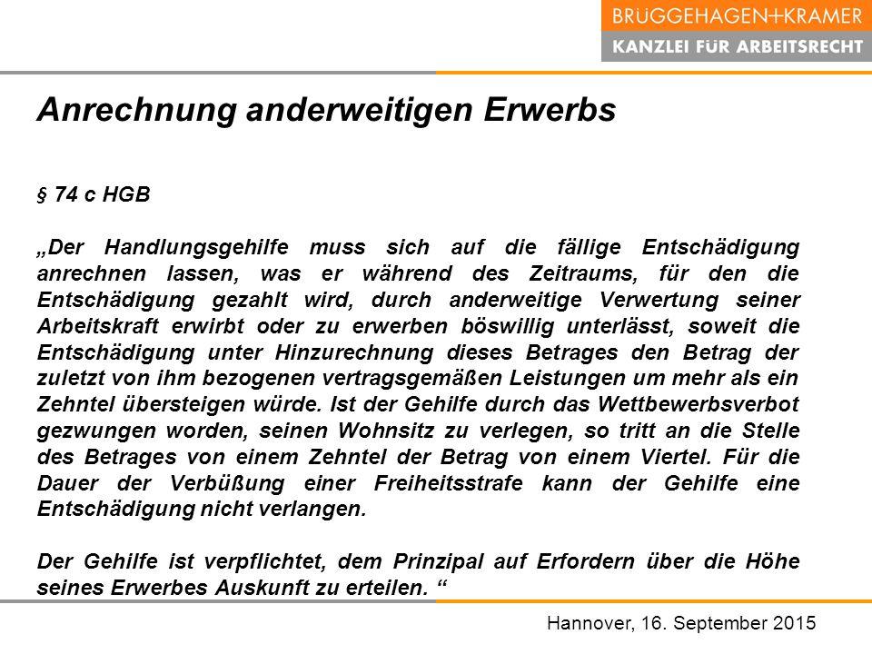"""Hannover, den 07. November 2008 Hannover, 16. September 2015 Anrechnung anderweitigen Erwerbs § 74 c HGB """"Der Handlungsgehilfe muss sich auf die fälli"""
