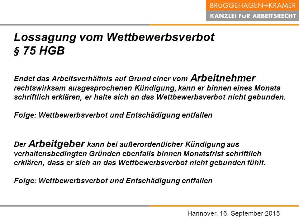 Hannover, den 07. November 2008 Hannover, 16. September 2015 Lossagung vom Wettbewerbsverbot § 75 HGB Endet das Arbeitsverhältnis auf Grund einer vom
