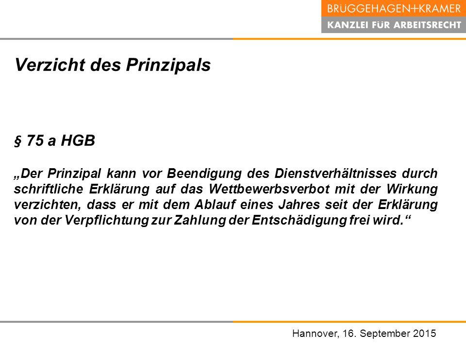 """Hannover, den 07. November 2008 Hannover, 16. September 2015 Verzicht des Prinzipals § 75 a HGB """"Der Prinzipal kann vor Beendigung des Dienstverhältni"""