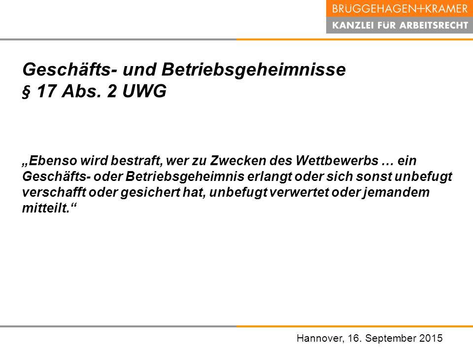 """Hannover, den 07. November 2008 Hannover, 16. September 2015 Geschäfts- und Betriebsgeheimnisse § 17 Abs. 2 UWG """"Ebenso wird bestraft, wer zu Zwecken"""