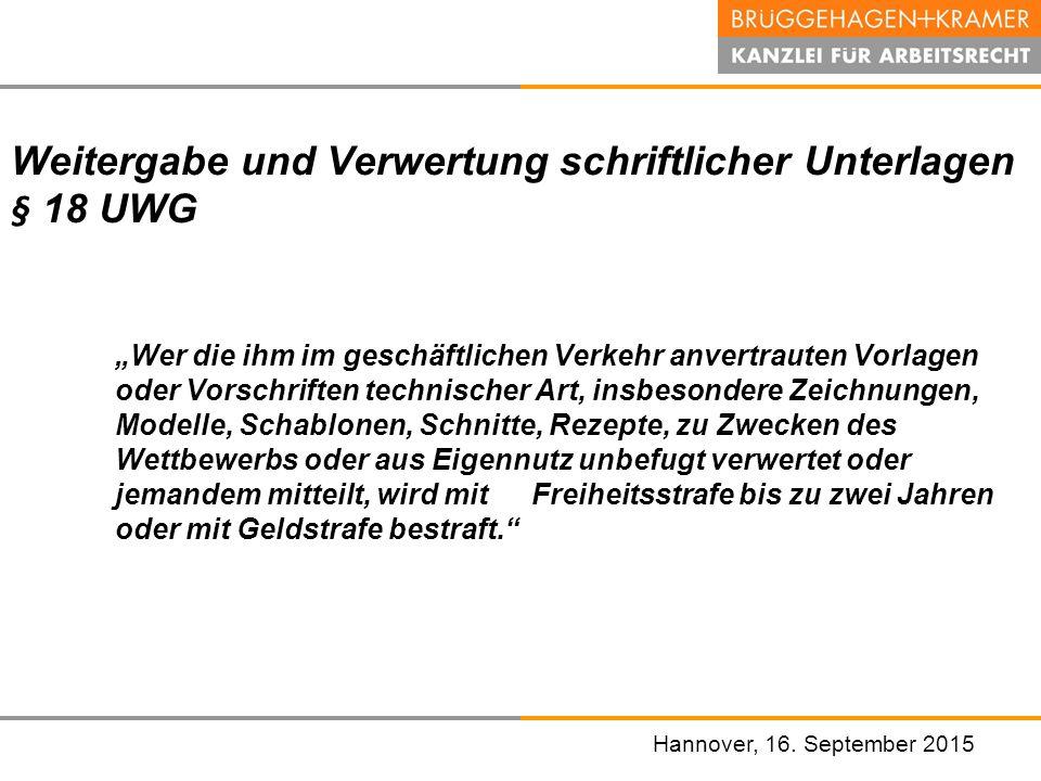 """Hannover, den 07. November 2008 Hannover, 16. September 2015 Weitergabe und Verwertung schriftlicher Unterlagen § 18 UWG """"Wer die ihm im geschäftliche"""