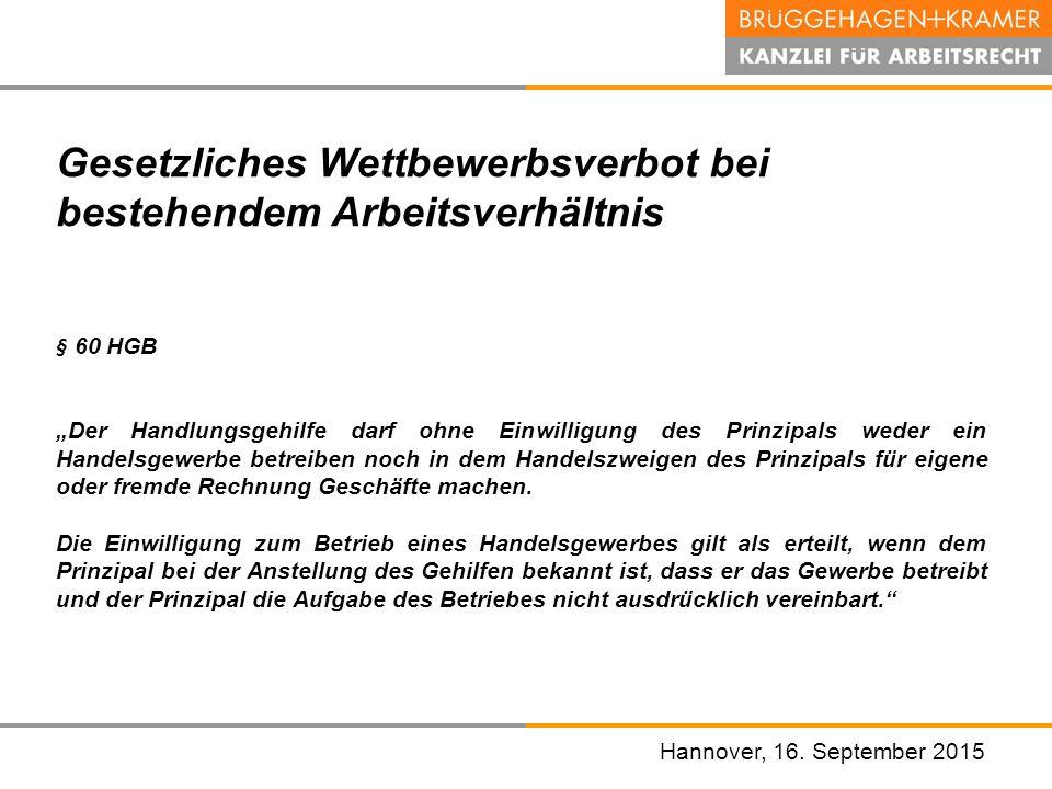 """Hannover, den 07. November 2008 Hannover, 16. September 2015 Gesetzliches Wettbewerbsverbot bei bestehendem Arbeitsverhältnis § 60 HGB """"Der Handlungsg"""