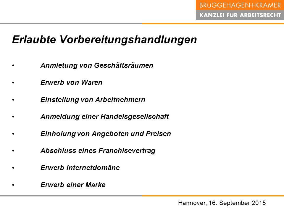 Hannover, den 07. November 2008 Erlaubte Vorbereitungshandlungen Anmietung von Geschäftsräumen Erwerb von Waren Einstellung von Arbeitnehmern Anmeldun