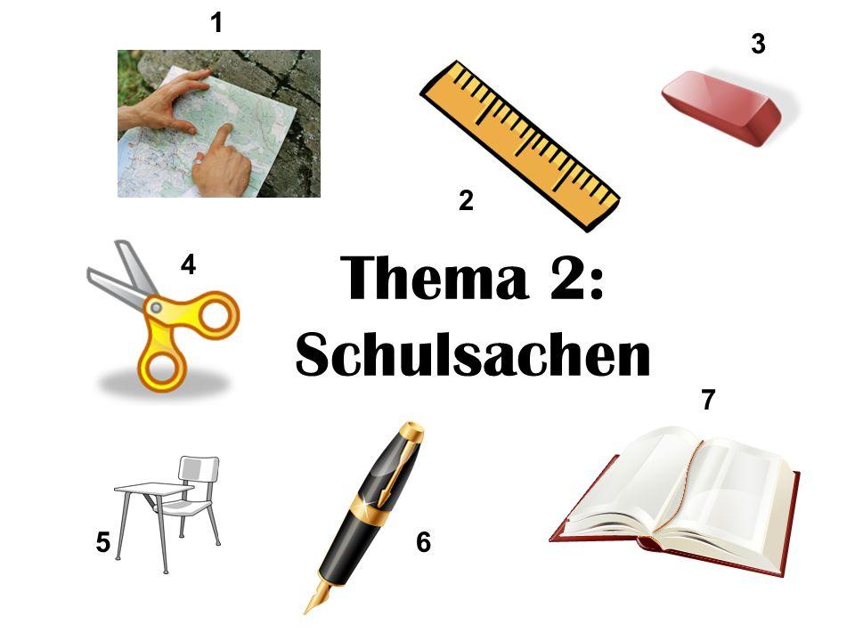 Thema 2: Schulsachen 1 2 3 4 56 7