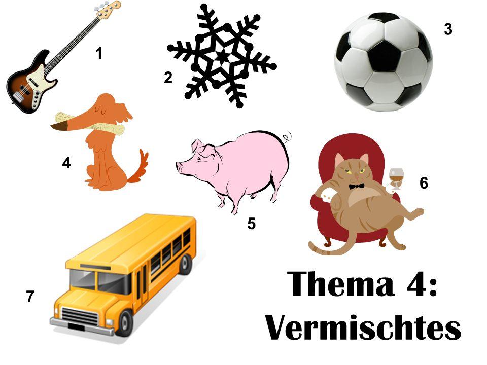 Thema 4: Vermischtes 1 2 3 6 4 5 7