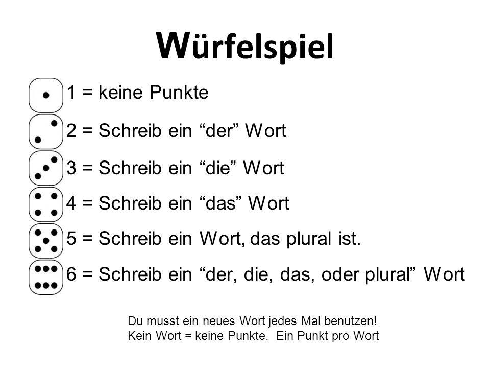 """W ürfelspiel 1 = keine Punkte 2 = Schreib ein """"der"""" Wort 3 = Schreib ein """"die"""" Wort 4 = Schreib ein """"das"""" Wort 5 = Schreib ein Wort, das plural ist. 6"""
