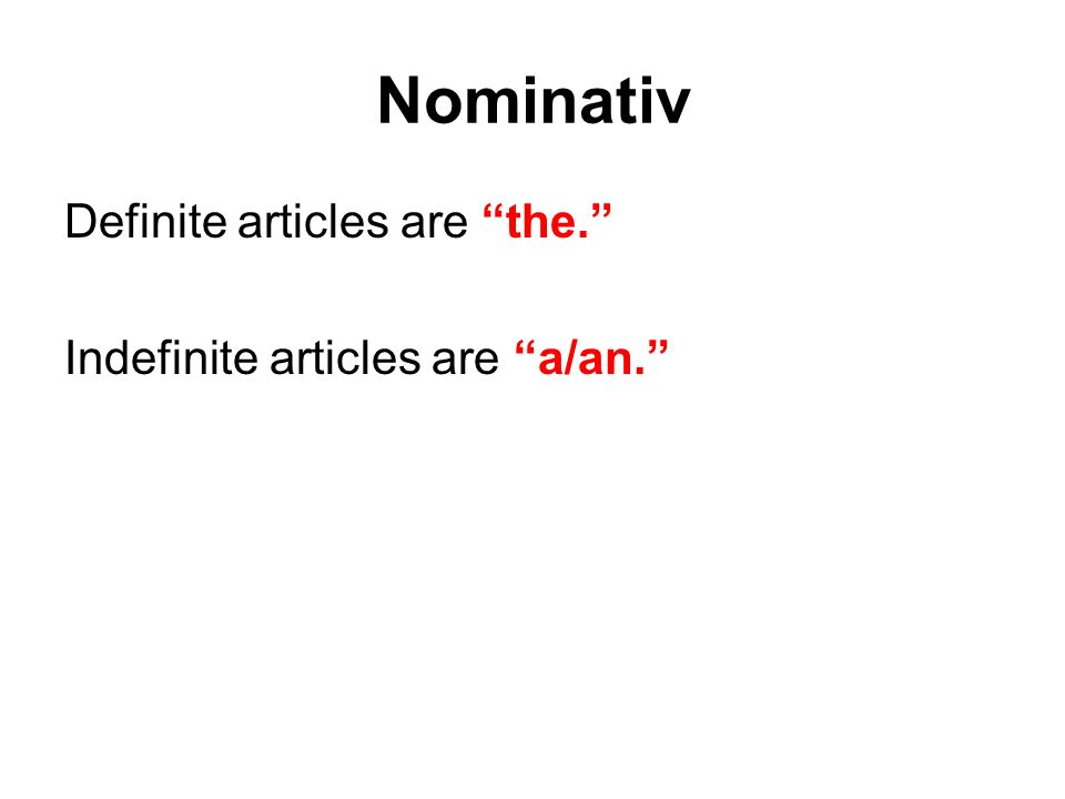 "Nominativ Definite articles are ""the."" Indefinite articles are ""a/an."""
