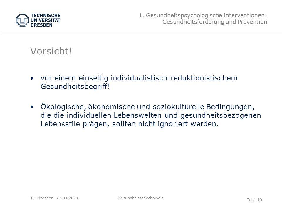 TU Dresden, 23.04.2014 Vorsicht! vor einem einseitig individualistisch-reduktionistischem Gesundheitsbegriff! Ökologische, ökonomische und soziokultur