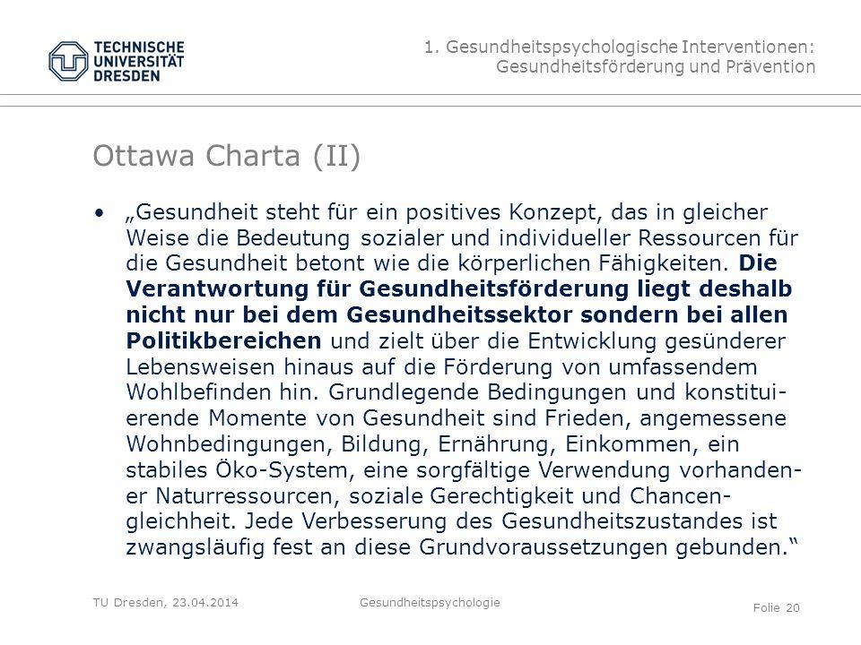 """TU Dresden, 23.04.2014 Ottawa Charta (II) 1. Gesundheitspsychologische Interventionen: Gesundheitsförderung und Prävention """"Gesundheit steht für ein p"""