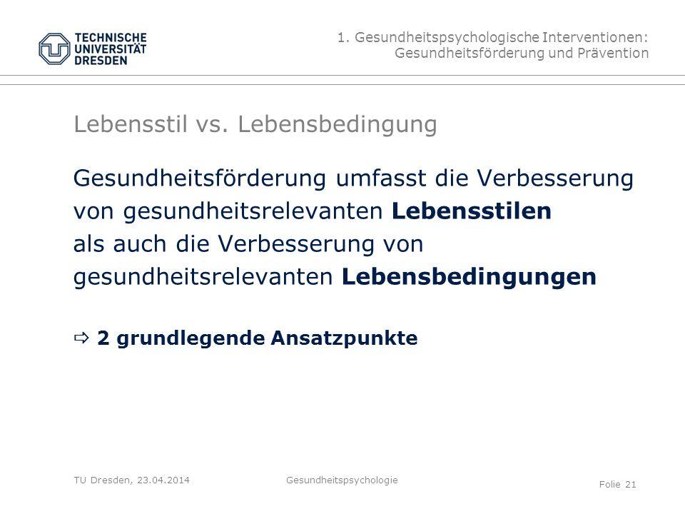 TU Dresden, 23.04.2014 Lebensstil vs. Lebensbedingung Gesundheitsförderung umfasst die Verbesserung von gesundheitsrelevanten Lebensstilen als auch di