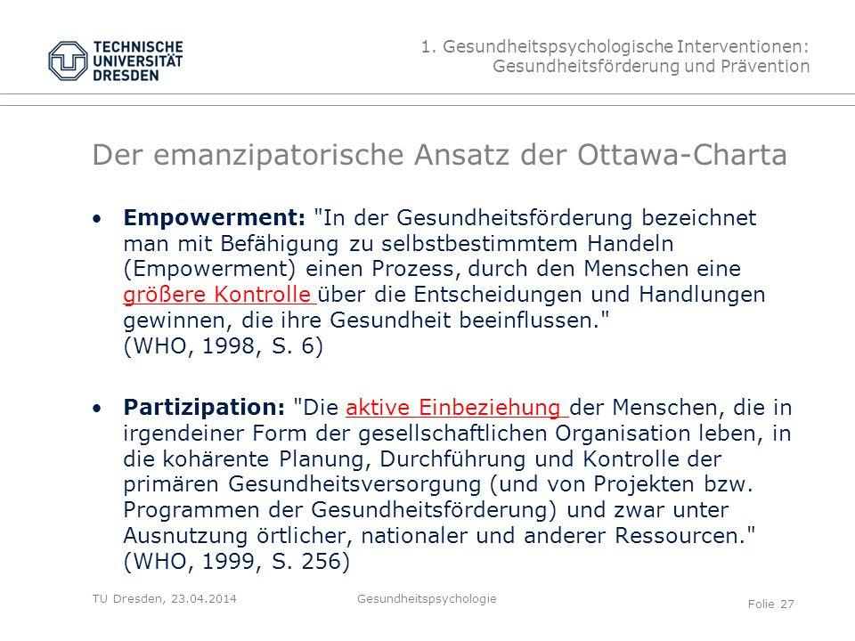TU Dresden, 23.04.2014 Der emanzipatorische Ansatz der Ottawa-Charta Empowerment: