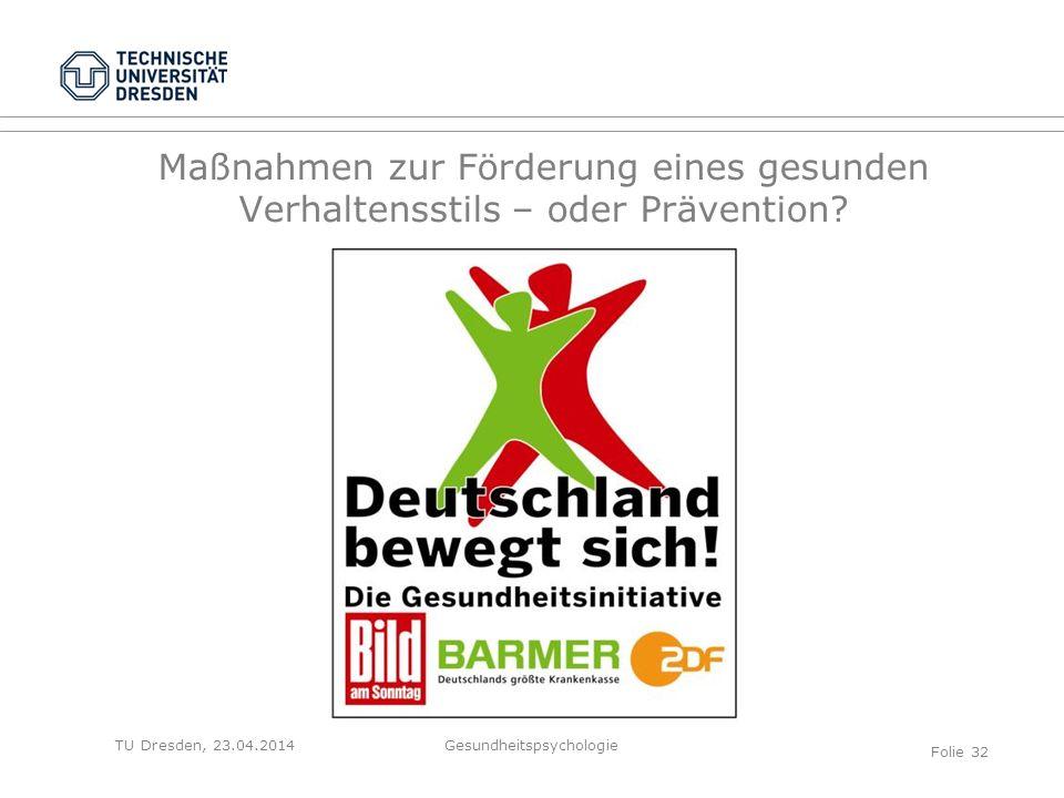 TU Dresden, 23.04.2014 Maßnahmen zur Förderung eines gesunden Verhaltensstils – oder Prävention? Gesundheitspsychologie Folie 32
