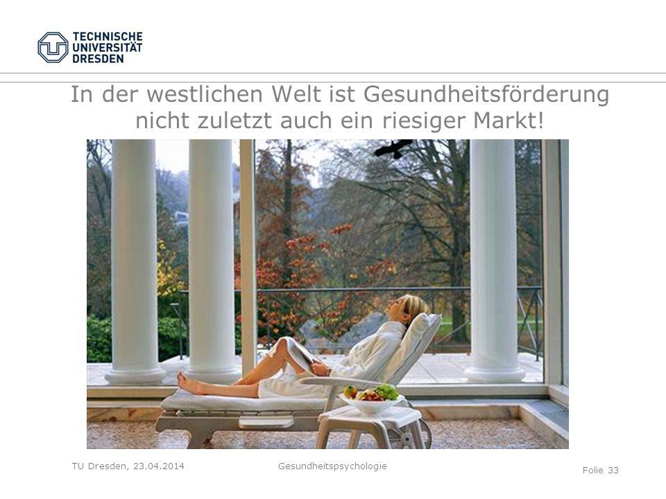 TU Dresden, 23.04.2014 In der westlichen Welt ist Gesundheitsförderung nicht zuletzt auch ein riesiger Markt! Gesundheitspsychologie Folie 33