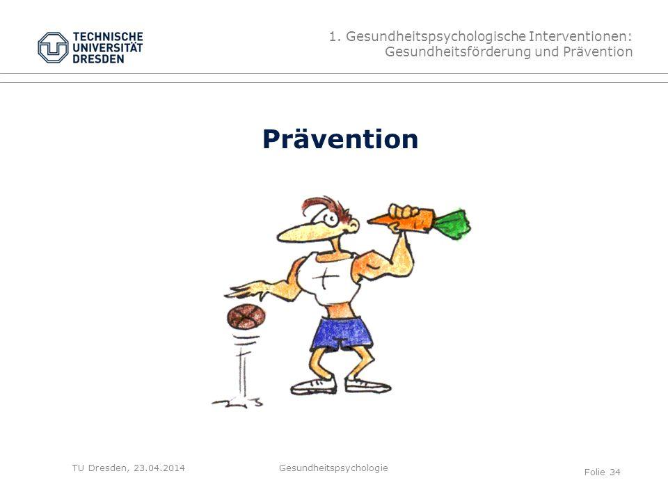 TU Dresden, 23.04.2014 Prävention 1. Gesundheitspsychologische Interventionen: Gesundheitsförderung und Prävention Gesundheitspsychologie Folie 34