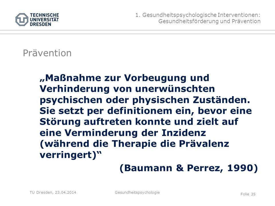 """TU Dresden, 23.04.2014 Prävention """"Maßnahme zur Vorbeugung und Verhinderung von unerwünschten psychischen oder physischen Zuständen. Sie setzt per def"""