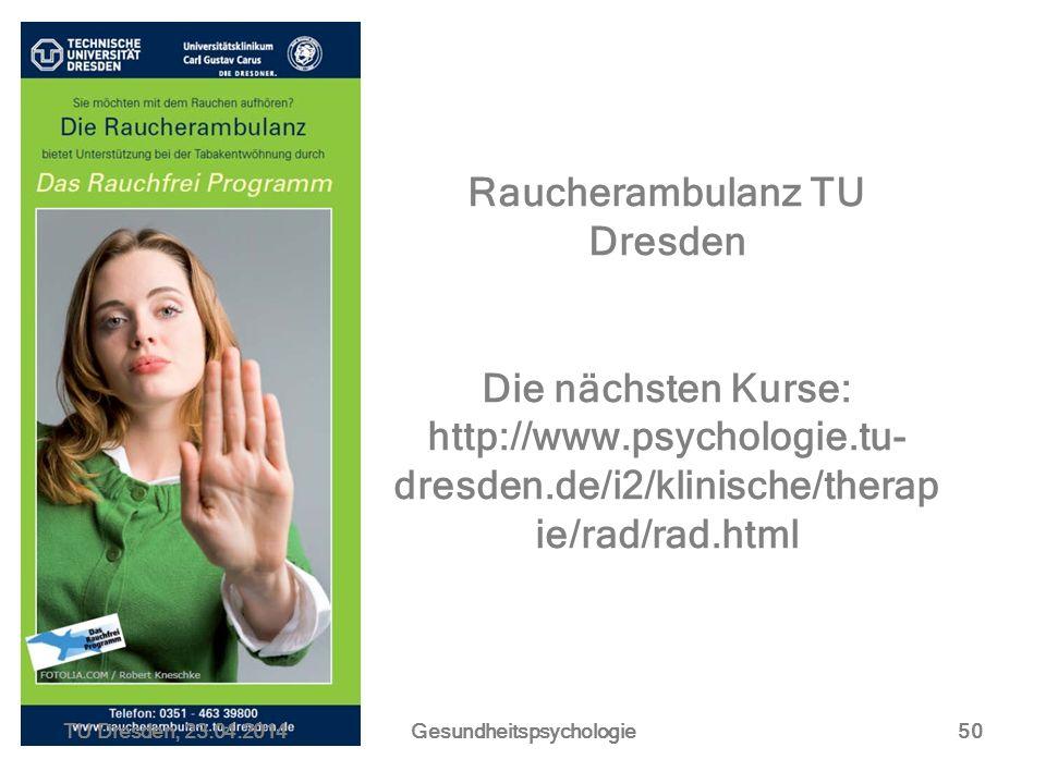 Raucherambulanz TU Dresden Die nächsten Kurse: http://www.psychologie.tu- dresden.de/i2/klinische/therap ie/rad/rad.html TU Dresden, 23.04.2014Gesundh