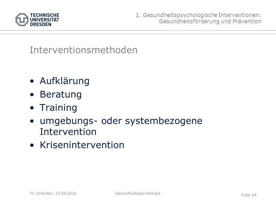 TU Dresden, 23.04.2014 Interventionsmethoden Aufklärung Beratung Training umgebungs- oder systembezogene Intervention Krisenintervention 1. Gesundheit
