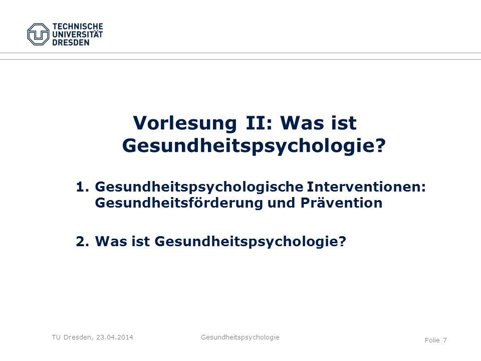TU Dresden, 23.04.2014 Vorlesung II: Was ist Gesundheitspsychologie? 1. Gesundheitspsychologische Interventionen: Gesundheitsförderung und Prävention