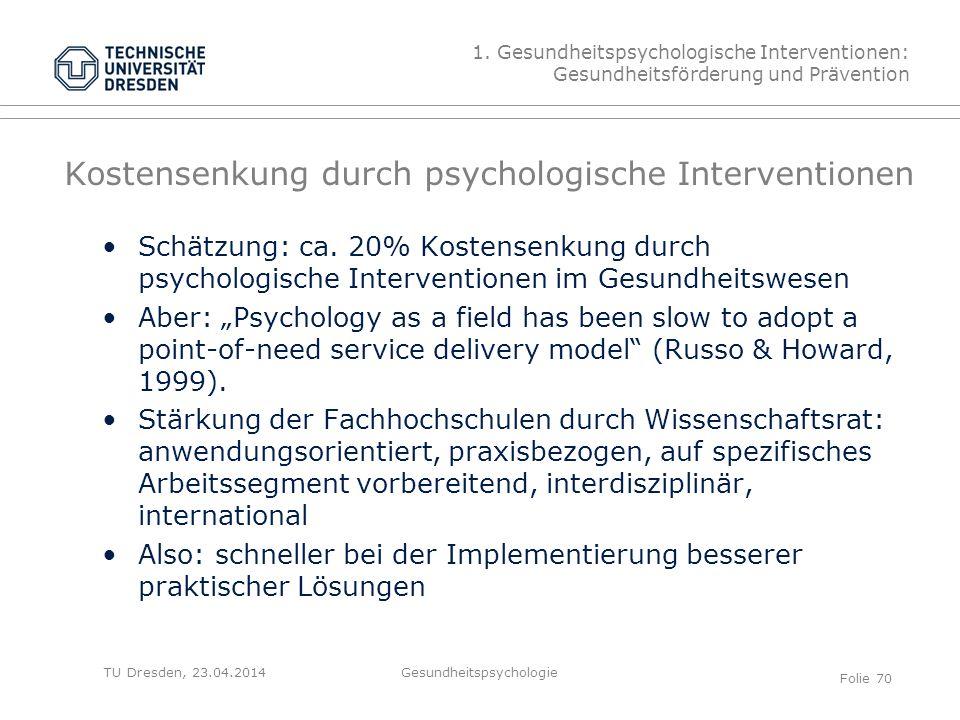 TU Dresden, 23.04.2014 Kostensenkung durch psychologische Interventionen Schätzung: ca. 20% Kostensenkung durch psychologische Interventionen im Gesun