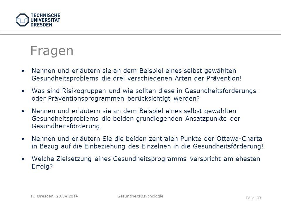 TU Dresden, 23.04.2014 Fragen Nennen und erläutern sie an dem Beispiel eines selbst gewählten Gesundheitsproblems die drei verschiedenen Arten der Prä
