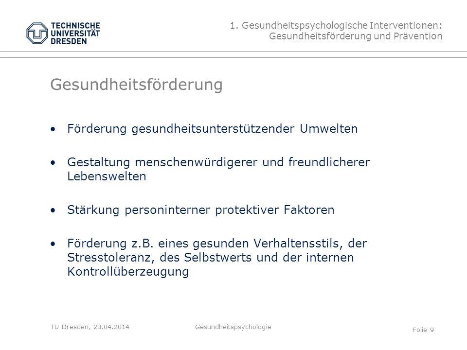 TU Dresden, 23.04.2014 Gesundheitsförderung Förderung gesundheitsunterstützender Umwelten Gestaltung menschenwürdigerer und freundlicherer Lebenswelte