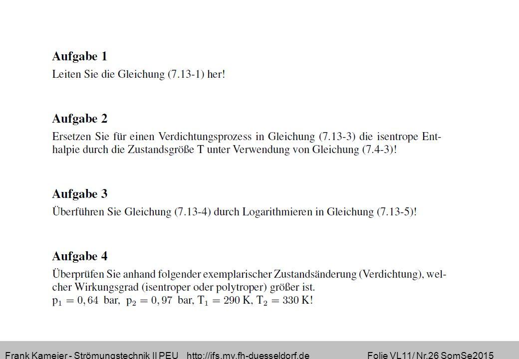 Frank Kameier - Strömungstechnik II PEU http://ifs.mv.fh-duesseldorf.de Folie VL11/ Nr.26 SomSe2015