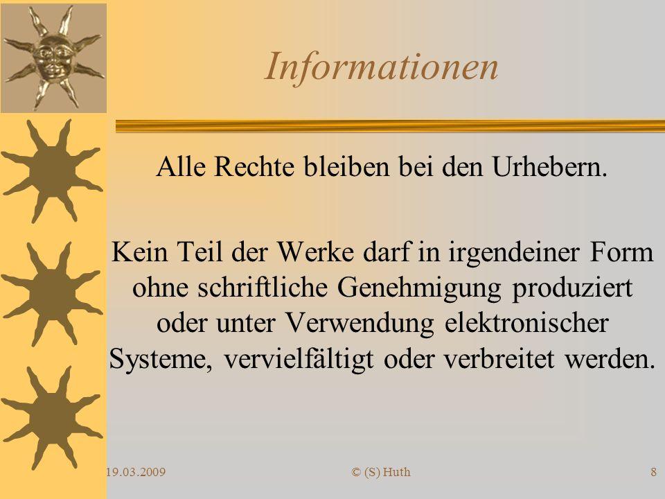 19.03.2009© (S) Huth8 Alle Rechte bleiben bei den Urhebern.