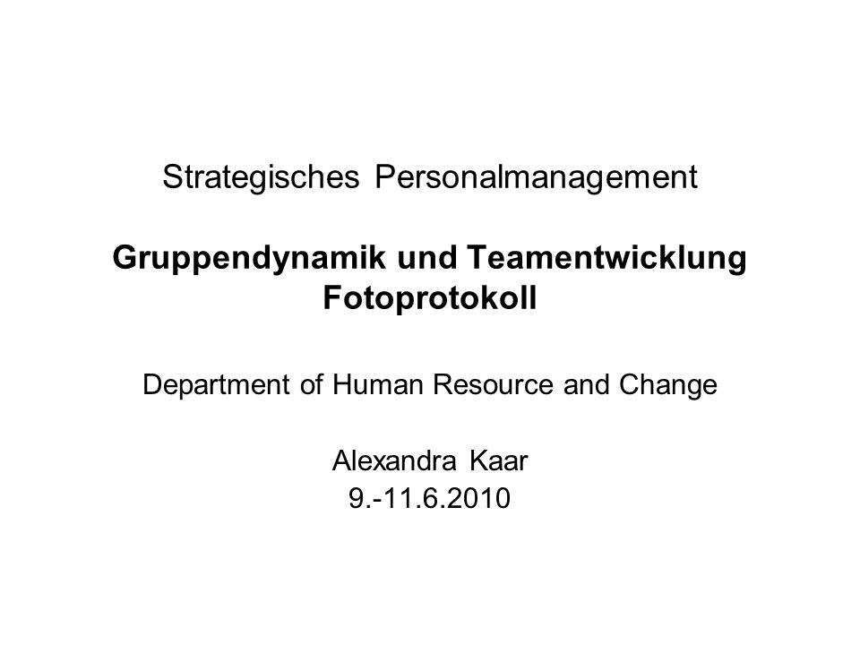 Strategisches Personalmanagement Gruppendynamik und Teamentwicklung Fotoprotokoll Department of Human Resource and Change Alexandra Kaar 9.-11.6.2010