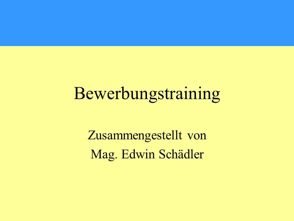 Bewerbungstraining Zusammengestellt von Mag. Edwin Schädler