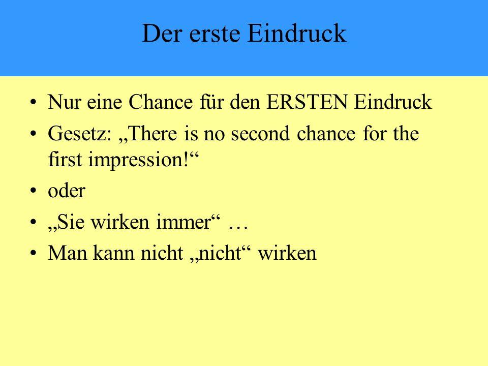 """Der erste Eindruck Nur eine Chance für den ERSTEN Eindruck Gesetz: """"There is no second chance for the first impression! oder """"Sie wirken immer … Man kann nicht """"nicht wirken"""